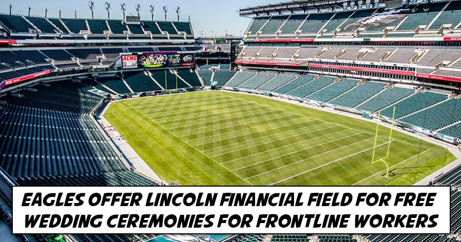 Eagles Offer Lincoln Financial Field for Free Wedding Ceremonies for Frontline Workers copy